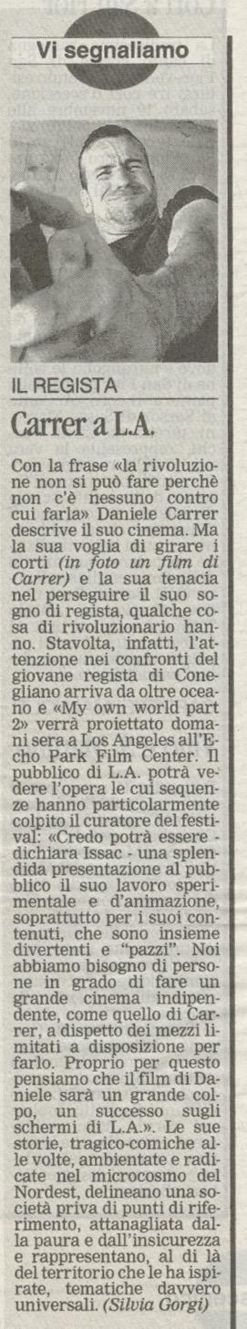 La Tribuna di Treviso del 7 novembre 2007 parla di una proiezione a Los Angeles del regista Daniele Carrer