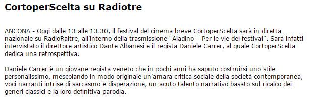 Il Corriere Adriatico dell'8 agosto 2008 parla dell'intervento di Daniele Carrer a radio 3 per parlare della retrospettiva a lui dedicata durante la rassegna CortoperScelta.