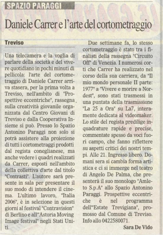 Il Gazzettino del 21 settembre 2006 parla di una rassegna di cortometraggi di Daniele Carrer allo Spazio Paraggi di Treviso