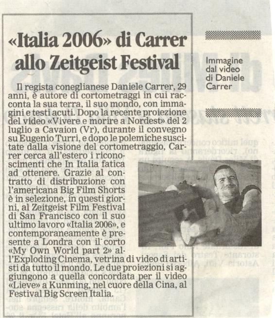 La Tribuna di Treviso del 16 luglio 2006 parla di un cortometraggio di Daniele Carrer selezionato allo Zeitgeist Festival di San Francisco.