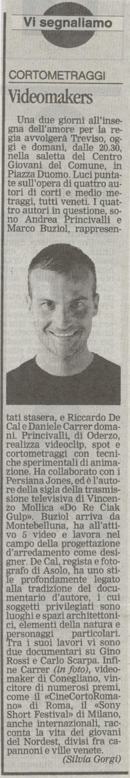 La Tribuna di Treviso del 27 settembre 2007 parla di una rassegna di cortometraggi a cui saranno presenti anche dei lavori di Daniele Carrer