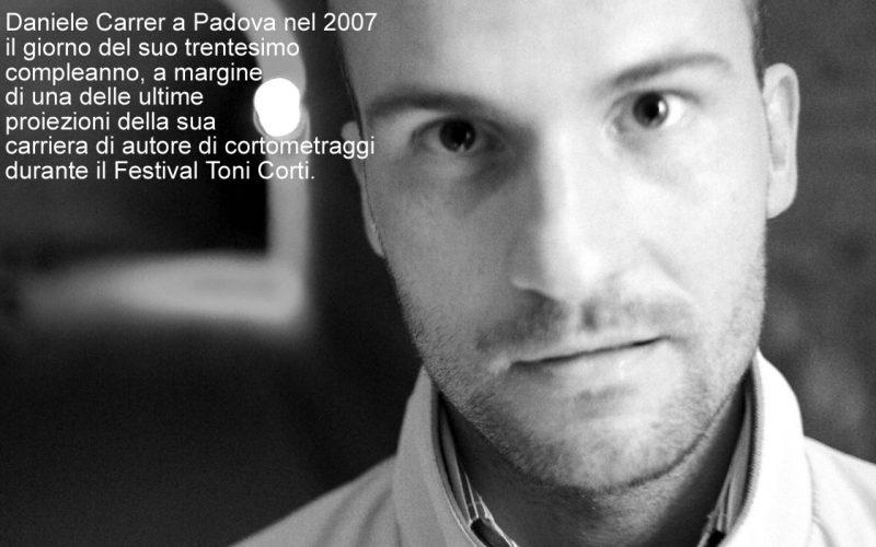 Daniele Carrer a Padova nel 2007 il giorno del suo trentesimo compleanno, a margine di una delle ultime proiezioni della sua carriera di autore di cortometraggi durante il Festival Toni Corti.